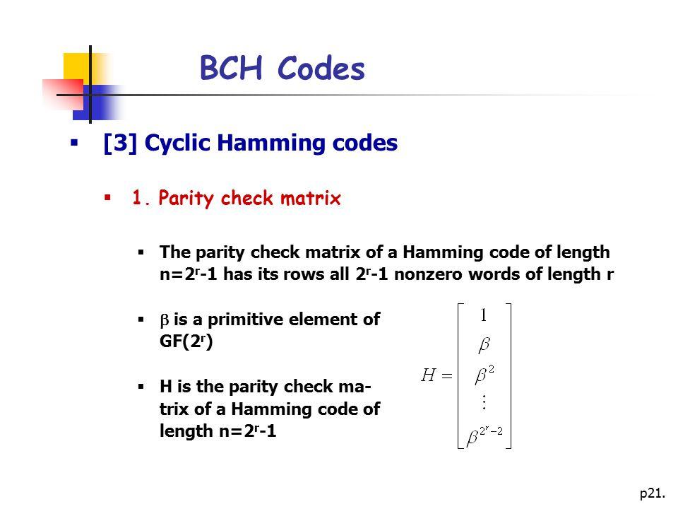 BCH Codes [3] Cyclic Hamming codes 1. Parity check matrix